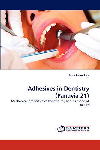 9783838394381: Adhesives in Dentistry (Panavia 21): Mechanical properties of Panavia 21, and its mode of failure