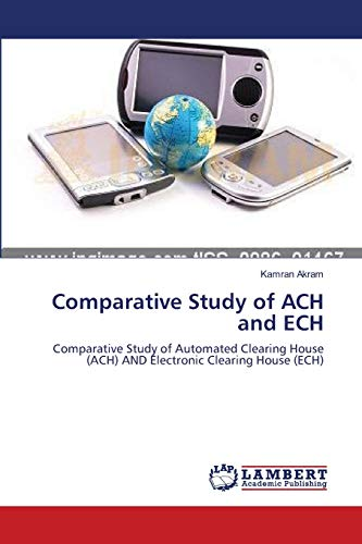 9783838394398: Comparative Study of ACH and ECH: Comparative Study of Automated Clearing House (ACH) AND Electronic Clearing House (ECH)