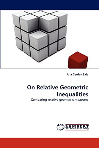 On Relative Geometric Inequalities: Comparing relative geometric measures: Ana Cerdan Sala