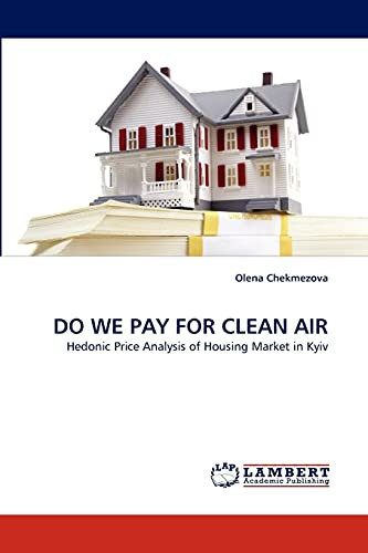 DO WE PAY FOR CLEAN AIR: Hedonic Price Analysis of Housing Market in Kyiv: Olena Chekmezova