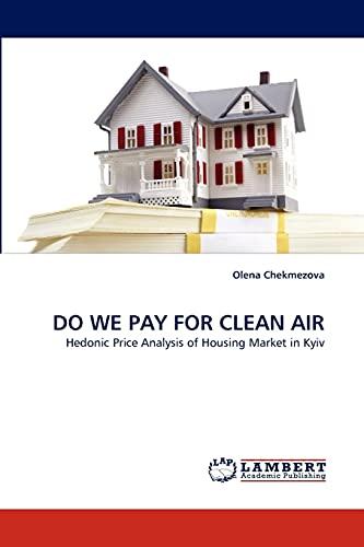 DO WE PAY FOR CLEAN AIR: Hedonic Price Analysis of Housing Market in Kyiv: Olena Chekmezova
