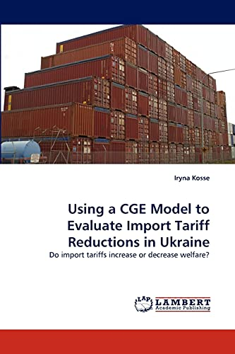 9783838395135: Using a CGE Model to Evaluate Import Tariff Reductions in Ukraine: Do import tariffs increase or decrease welfare?