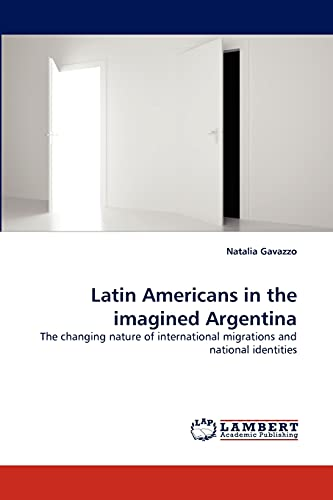 Latin Americans in the imagined Argentina: The changing nature of international migrations and ...