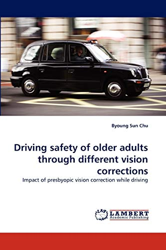 9783838395630: Driving safety of older adults through different vision corrections: Impact of presbyopic vision correction while driving