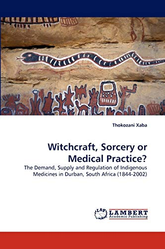 9783838395715: Witchcraft, Sorcery or Medical Practice?: The Demand, Supply and Regulation of Indigenous Medicines in Durban, South Africa (1844-2002)