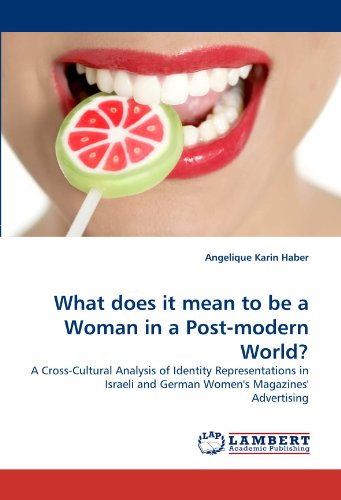 9783838395999: What does it mean to be a Woman in a Post-modern World?: A Cross-Cultural Analysis of Identity Representations in Israeli and German Women's Magazines' Advertising