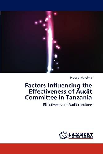 Factors Influencing the Effectiveness of Audit Committee in Tanzania: Mutaju Marobhe