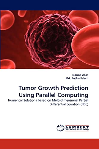 9783838396996: Tumor Growth Prediction Using Parallel Computing: Numerical Solutions based on Multi-dimensional Partial Differential Equation (PDE)
