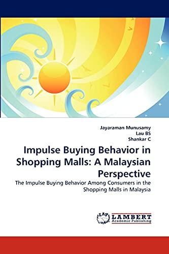 Impulse Buying Behavior in Shopping Malls: A Malaysian Perspective: Jayaraman Munusamy