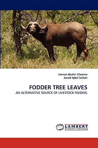 FODDER TREE LEAVES: AN ALTERNATIVE SOURCE OF LIVESTOCK FEEDING - Uzman Bashir Cheema