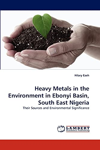 Heavy Metals in the Environment in Ebonyi Basin, South East Nigeria: Hilary Ezeh