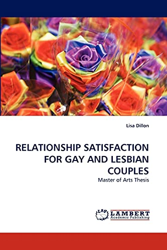 9783838398389: RELATIONSHIP SATISFACTION FOR GAY AND LESBIAN COUPLES: Master of Arts Thesis