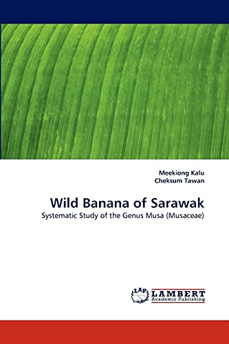 9783838398419: Wild Banana of Sarawak: Systematic Study of the Genus Musa (Musaceae)