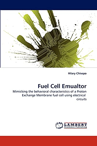 9783838398747: Fuel Cell Emualtor: Mimicking the behavioral characteristics of a Proton Exchange Membrane fuel cell using electrical circuits