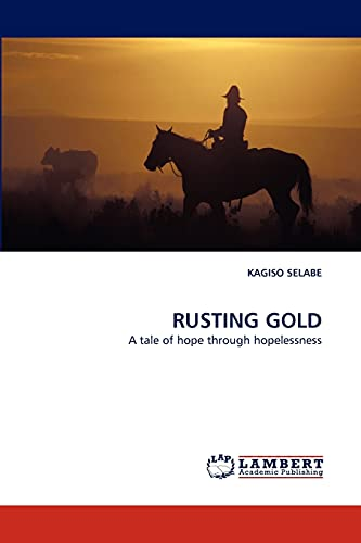9783838399003: RUSTING GOLD: A tale of hope through hopelessness