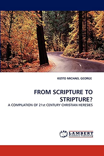 9783838399478: FROM SCRIPTURE TO STRIPTURE?: A COMPILATION OF 21st CENTURY CHRISTIAN HERESIES