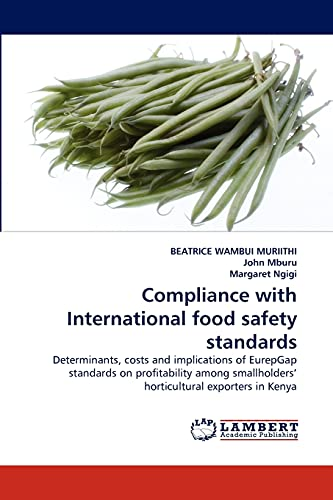 9783838399492: Compliance with International food safety standards: Determinants, costs and implications of EurepGap standards on profitability among smallholders' horticultural exporters in Kenya