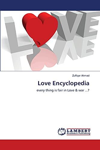 Love Encyclopedia: every thing is fair in Love & war .?: Zulfiqar Ahmad