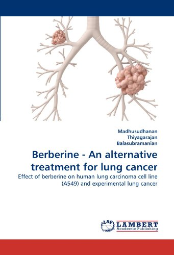 9783838399607: Berberine - An alternative treatment for lung cancer: Effect of berberine on human lung carcinoma cell line (A549) and experimental lung cancer