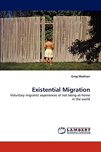 9783838399621: Existential Migration: Voluntary migrants' experiences of not being-at-home in the world