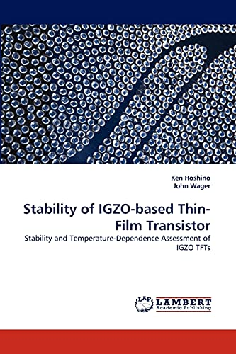 9783838399638: Stability of IGZO-based Thin-Film Transistor: Stability and Temperature-Dependence Assessment of IGZO TFTs