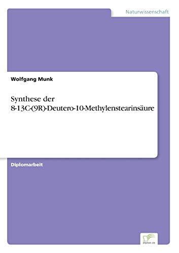 9783838601649: Synthese der 8-13C-(9R)-Deutero-10-Methylenstearinsäure