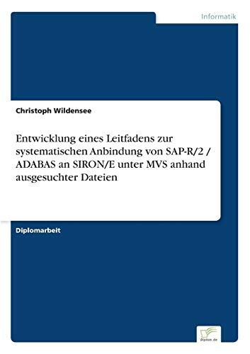 9783838602486: Entwicklung eines Leitfadens zur systematischen Anbindung von SAP-R/2 / ADABAS an SIRON/E unter MVS anhand ausgesuchter Dateien (German Edition)