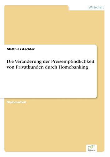 Die Veranderung Der Preisempfindlichkeit Von Privatkunden Durch Homebanking: Matthias Aechter