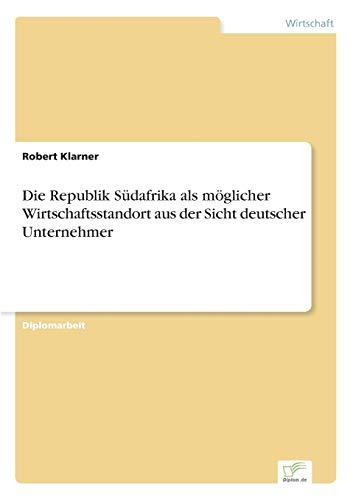 9783838603506: Die Republik Südafrika als möglicher Wirtschaftsstandort aus der Sicht deutscher Unternehmer