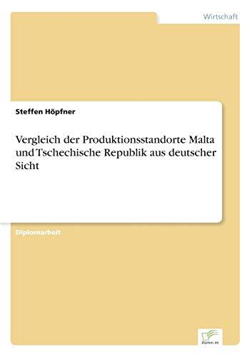 Vergleich Der Produktionsstandorte Malta Und Tschechische Republik Aus Deutscher Sicht: Steffen HÃ ...
