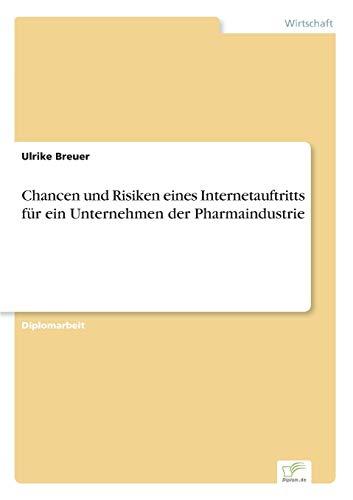 Chancen Und Risiken Eines Internetauftritts Fur Ein Unternehmen Der Pharmaindustrie: Ulrike Breuer
