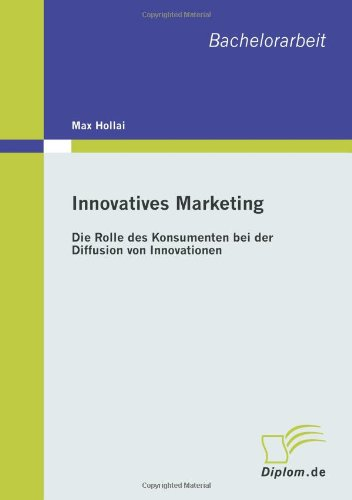 Innovatives Marketing: Die Rolle des Konsumenten bei der Diffusion von Innovationen - Max Hollai