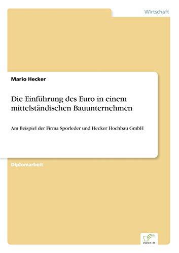 9783838611815: Die Einführung des Euro in einem mittelständischen Bauunternehmen: Am Beispiel der Firma Sporleder und Hecker Hochbau GmbH (German Edition)