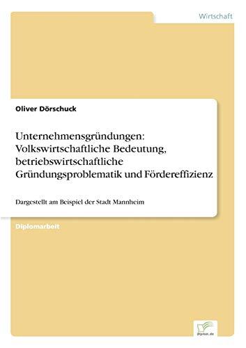 9783838612867: Unternehmensgründungen: Volkswirtschaftliche Bedeutung, betriebswirtschaftliche Gründungsproblematik und Fördereffizienz: Dargestellt am Beispiel der Stadt Mannheim (German Edition)