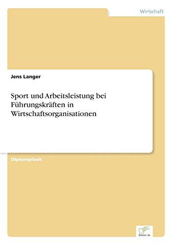 9783838613949: Sport und Arbeitsleistung bei F�hrungskr�ften in Wirtschaftsorganisationen