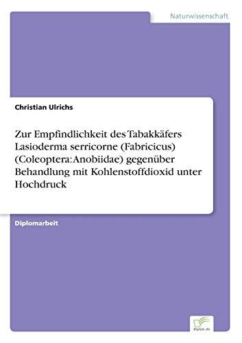 9783838614892: Zur Empfindlichkeit des Tabakkäfers Lasioderma serricorne (Fabricicus) (Coleoptera: Anobiidae) gegenüber Behandlung mit Kohlenstoffdioxid unter Hochdruck