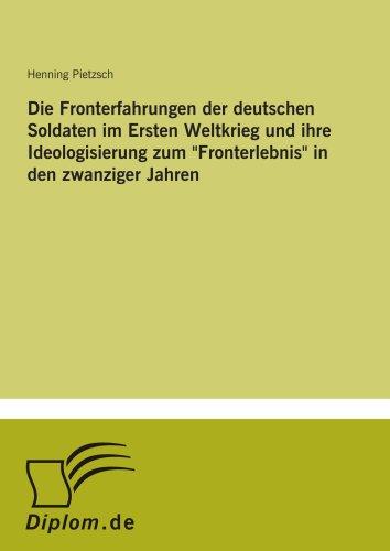 """9783838615974: Die Fronterfahrungen der deutschen Soldaten im Ersten Weltkrieg und ihre Ideologisierung zum """"Fronterlebnis"""" in den zwanziger Jahren (German Edition)"""
