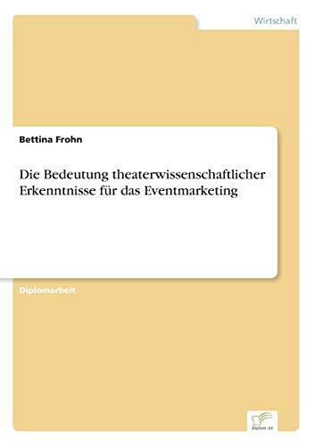 Die Bedeutung Theaterwissenschaftlicher Erkenntnisse F r Das Eventmarketing (Paperback): Bettina ...