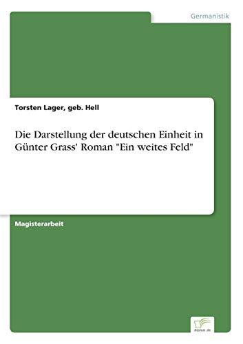 Die Darstellung Der Deutschen Einheit in Gunter Grass Roman Ein Weites Feld: Torsten Hell