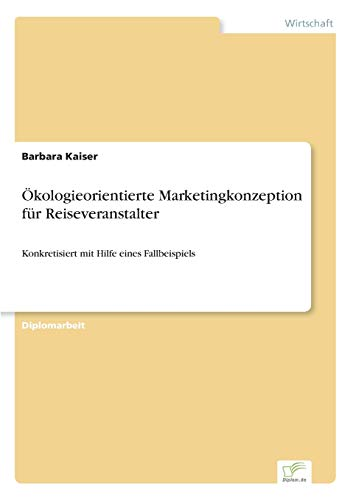 9783838623672: Ökologieorientierte Marketingkonzeption für Reiseveranstalter: Konkretisiert mit Hilfe eines Fallbeispiels