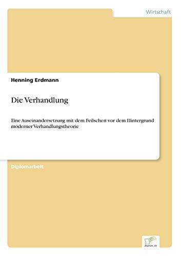 9783838624730: Die Verhandlung: Eine Auseinandersetzung mit dem Feilschen vor dem Hintergrund moderner Verhandlungstheorie (German Edition)