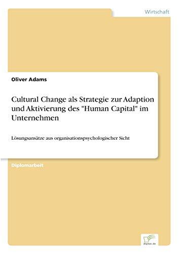 Cultural Change ALS Strategie Zur Adaption Und Aktivierung Des Human Capital Im Unternehmen: Oliver...
