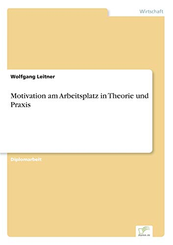 Motivation Am Arbeitsplatz in Theorie Und Praxis (Paperback): Wolfgang Leitner