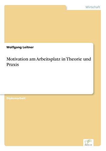 Motivation am Arbeitsplatz in Theorie und Praxis: Wolfgang Leitner