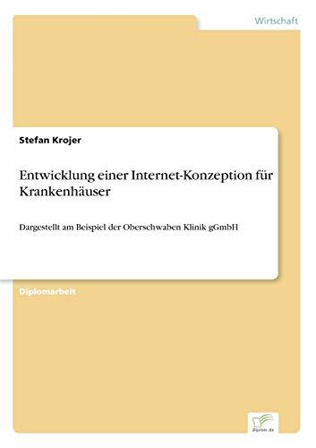 9783838625690: Entwicklung einer Internet-Konzeption für Krankenhäuser: Dargestellt am Beispiel der Oberschwaben Klinik gGmbH