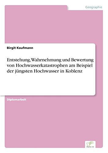 9783838626444: Entstehung, Wahrnehmung und Bewertung von Hochwasserkatastrophen am Beispiel der jüngsten Hochwasser in Koblenz