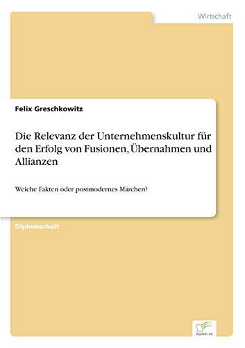 9783838627519: Die Relevanz der Unternehmenskultur für den Erfolg von Fusionen, Übernahmen und Allianzen: Weiche Fakten oder postmodernes Märchen?