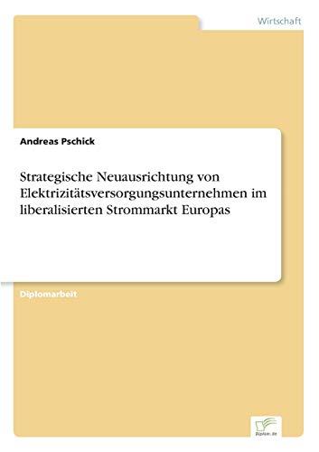 9783838629827: Strategische Neuausrichtung Von Elektrizitatsversorgungsunternehmen Im Liberalisierten Strommarkt Europas