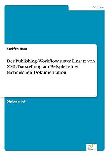 9783838630120: Der Publishing-Workflow unter Einsatz von XML-Darstellung am Beispiel einer technischen Dokumentation (German Edition)