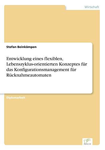 9783838630311: Entwicklung eines flexiblen, Lebenszyklus-orientierten Konzeptes für das Konfigurationsmanagement für Rücknahmeautomaten (German Edition)